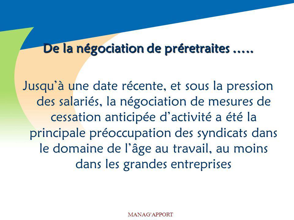 MANAG'APPORT De la négociation de préretraites ….. Jusquà une date récente, et sous la pression des salariés, la négociation de mesures de cessation a
