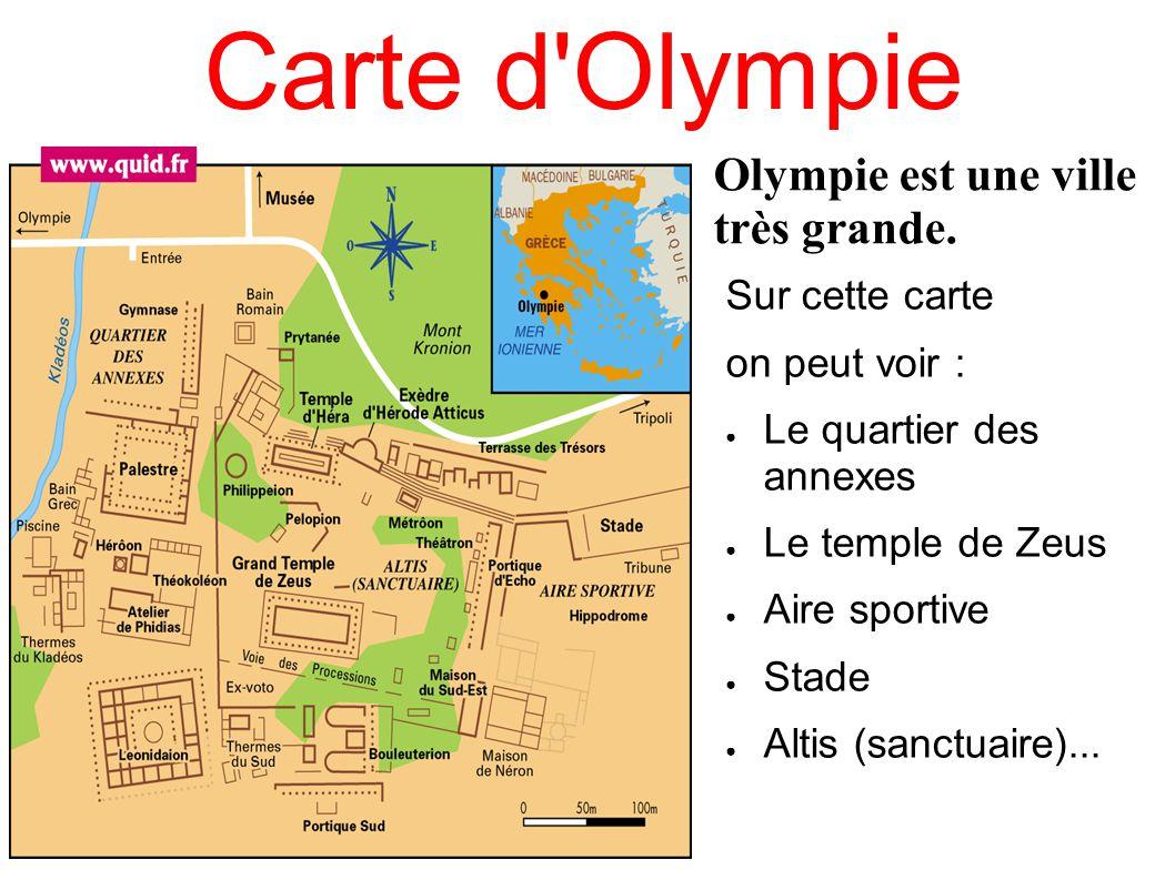 Carte d'Olympie Sur cette carte on peut voir : Le quartier des annexes Le temple de Zeus Aire sportive Stade Altis (sanctuaire)... Olympie est une vil