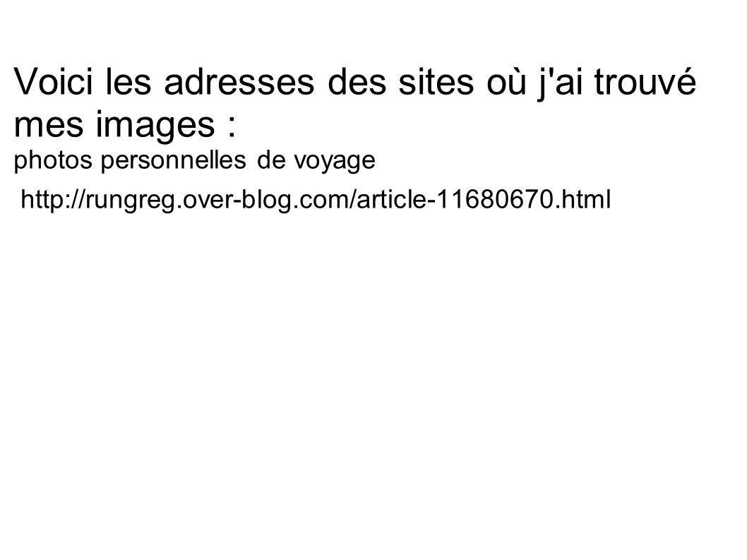 Voici les adresses des sites où j'ai trouvé mes images : photos personnelles de voyage http://rungreg.over-blog.com/article-11680670.html