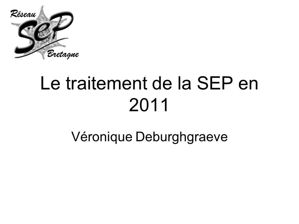 Le traitement de la SEP en 2011 Véronique Deburghgraeve