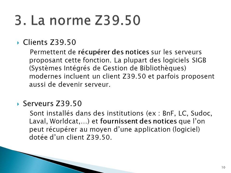 Clients Z39.50 Permettent de récupérer des notices sur les serveurs proposant cette fonction. La plupart des logiciels SIGB (Systèmes Intégrés de Gest