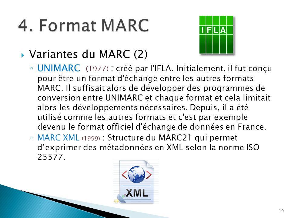 Variantes du MARC (2) UNIMARC (1977) : créé par l'IFLA. Initialement, il fut conçu pour être un format d'échange entre les autres formats MARC. Il suf
