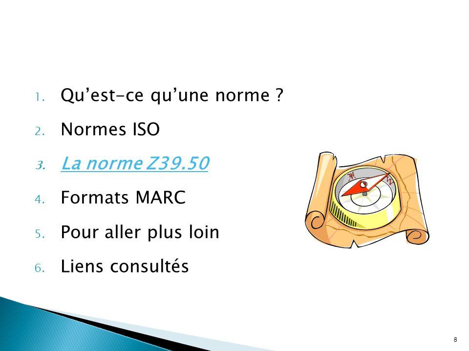 1. Quest-ce quune norme ? 2. Normes ISO 3. La norme Z39.50 4. Formats MARC 5. Pour aller plus loin 6. Liens consultés 8