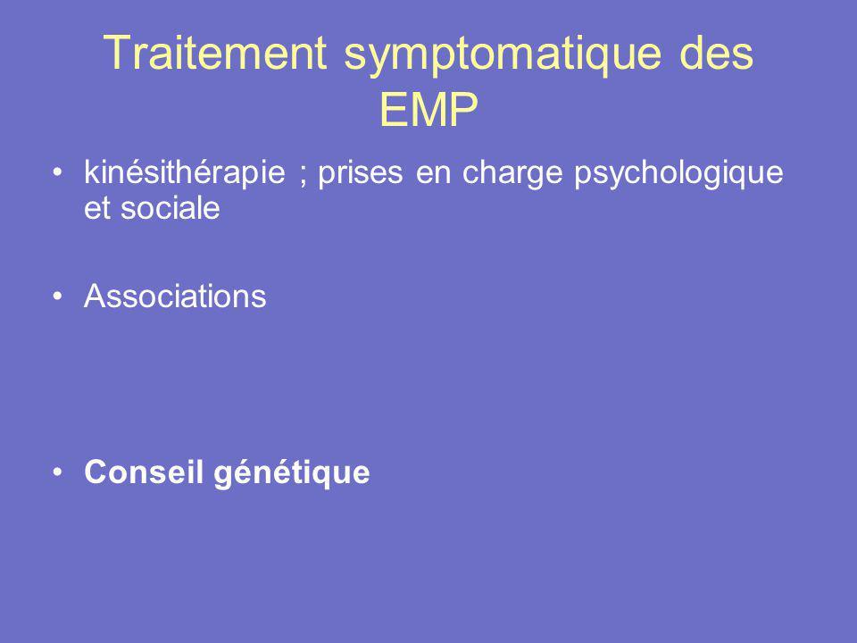 Traitement symptomatique des EMP kinésithérapie ; prises en charge psychologique et sociale Associations Conseil génétique