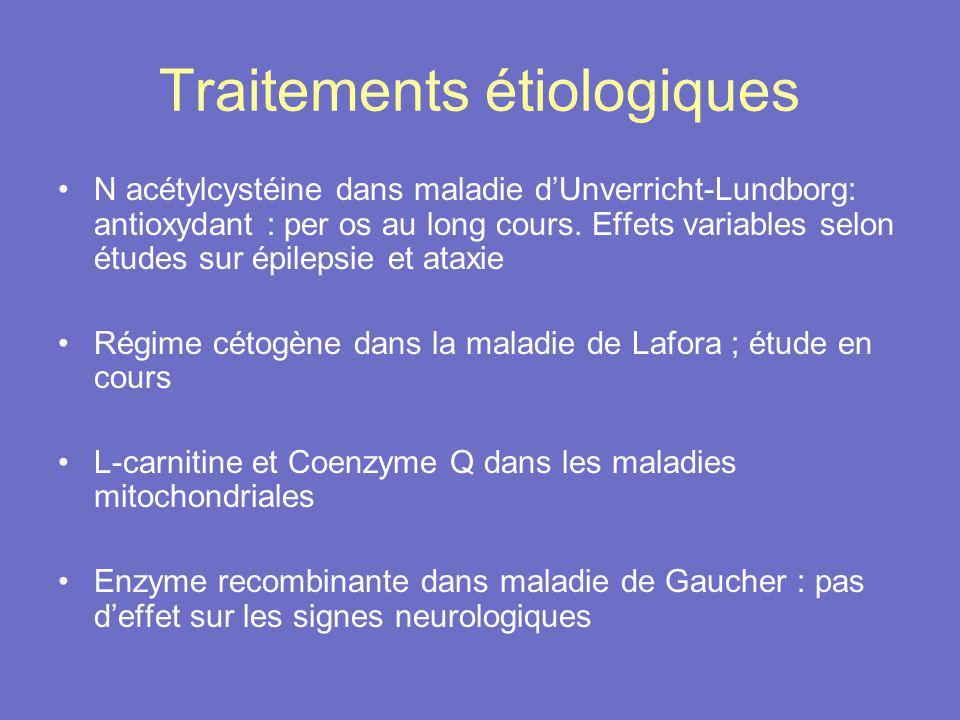 Traitements étiologiques N acétylcystéine dans maladie dUnverricht-Lundborg: antioxydant : per os au long cours. Effets variables selon études sur épi