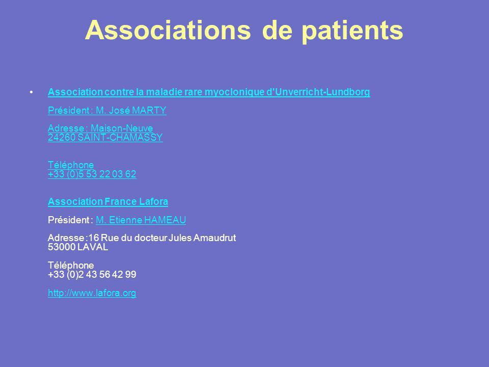 Associations de patients Association contre la maladie rare myoclonique d'Unverricht-Lundborg Président : M. José MARTY Adresse : Maison-Neuve 24260 S