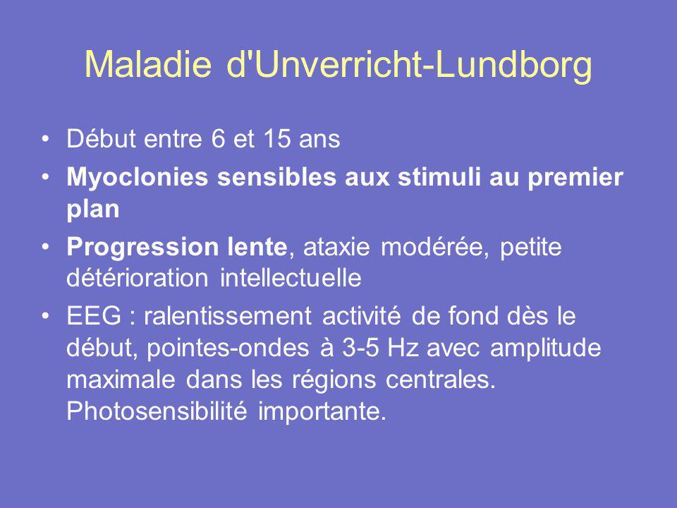 Maladie d'Unverricht-Lundborg Début entre 6 et 15 ans Myoclonies sensibles aux stimuli au premier plan Progression lente, ataxie modérée, petite détér
