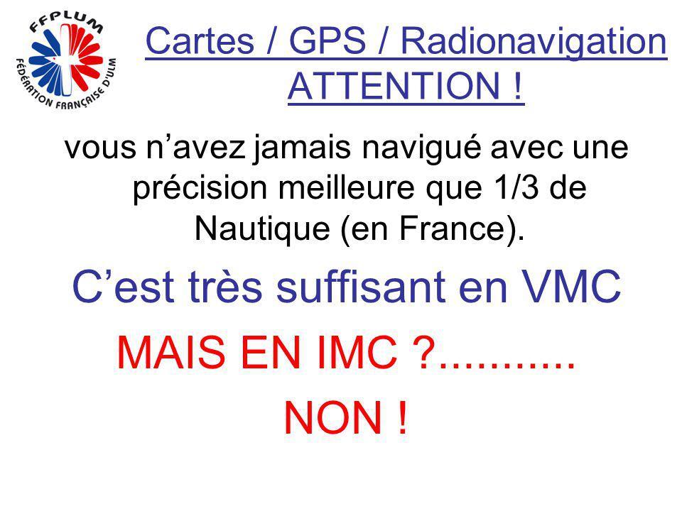 Cartes / GPS / Radionavigation ATTENTION ! vous navez jamais navigué avec une précision meilleure que 1/3 de Nautique (en France). Cest très suffisant