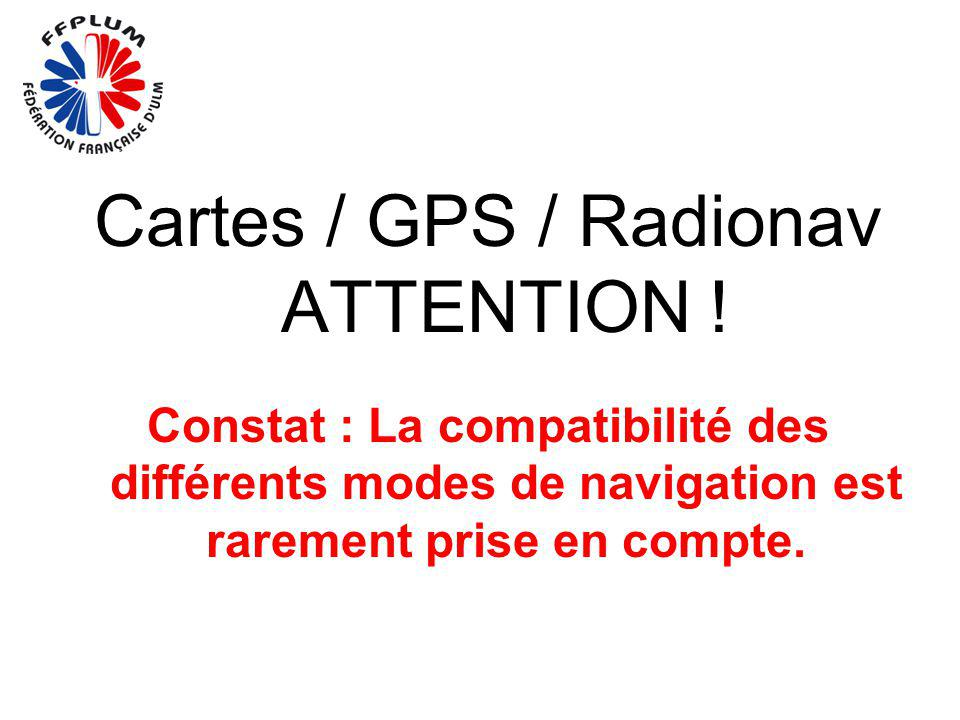 Cartes / GPS / Radionav ATTENTION ! Constat : La compatibilité des différents modes de navigation est rarement prise en compte.