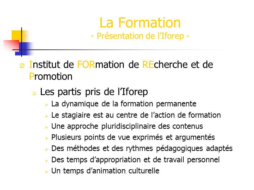 La Formation - Présentation de lIforep - Institut de FORmation de REcherche et de Promotion Les partis pris de lIforep La dynamique de la formation pe