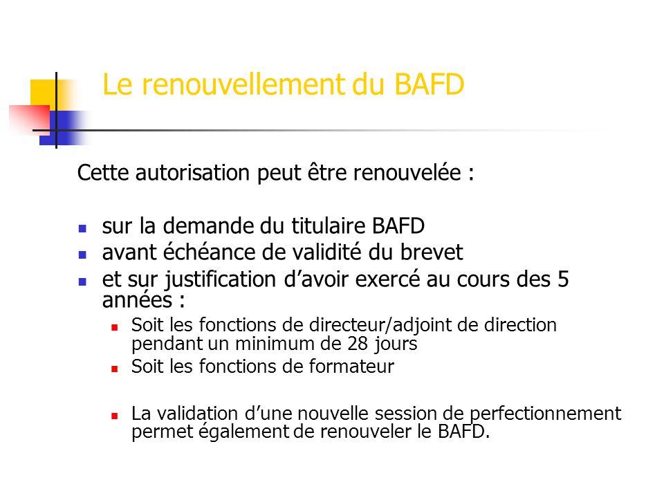 Le renouvellement du BAFD Cette autorisation peut être renouvelée : sur la demande du titulaire BAFD avant échéance de validité du brevet et sur justi