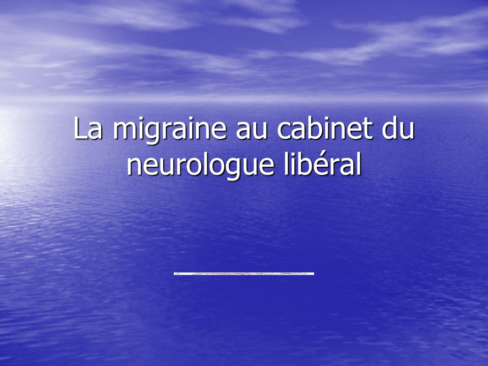 La migraine au cabinet du neurologue libéral