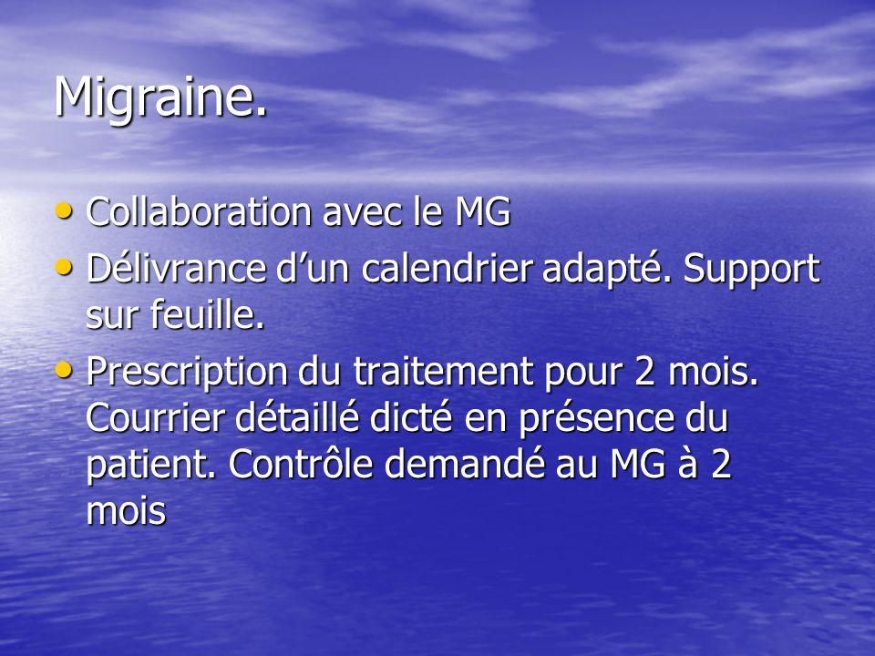 Migraine. Collaboration avec le MG Collaboration avec le MG Délivrance dun calendrier adapté. Support sur feuille. Délivrance dun calendrier adapté. S