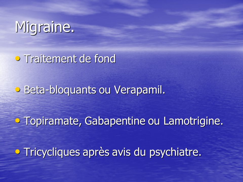 Migraine.Traitement de fond Traitement de fond Beta-bloquants ou Verapamil.