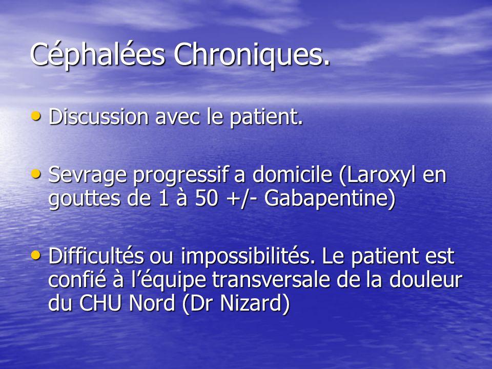 Céphalées Chroniques. Discussion avec le patient. Discussion avec le patient. Sevrage progressif a domicile (Laroxyl en gouttes de 1 à 50 +/- Gabapent