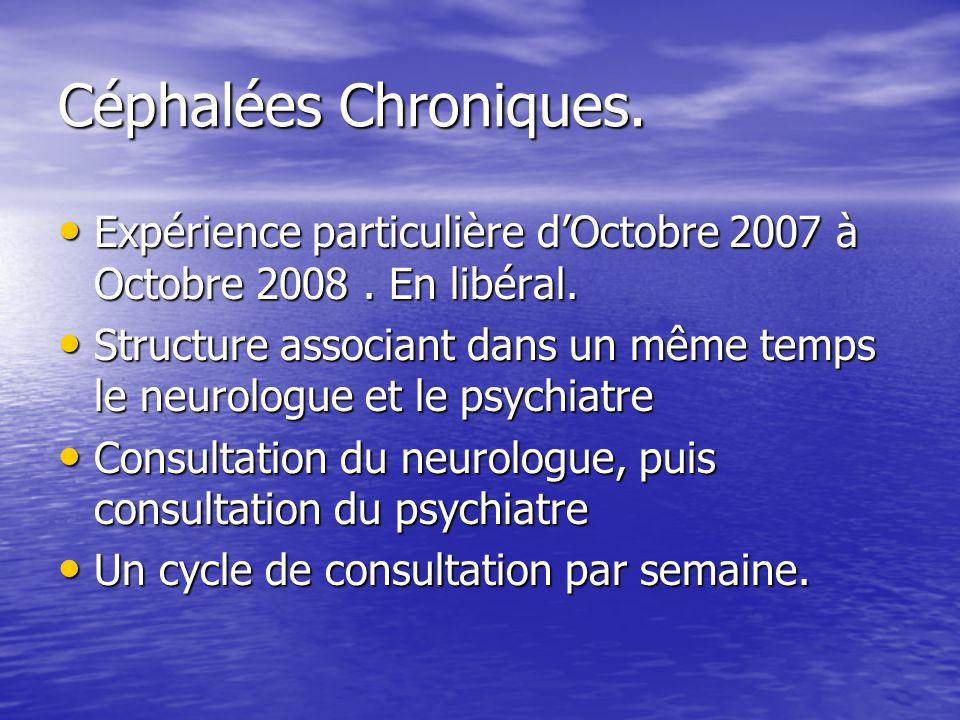 Céphalées Chroniques. Expérience particulière dOctobre 2007 à Octobre 2008. En libéral. Expérience particulière dOctobre 2007 à Octobre 2008. En libér