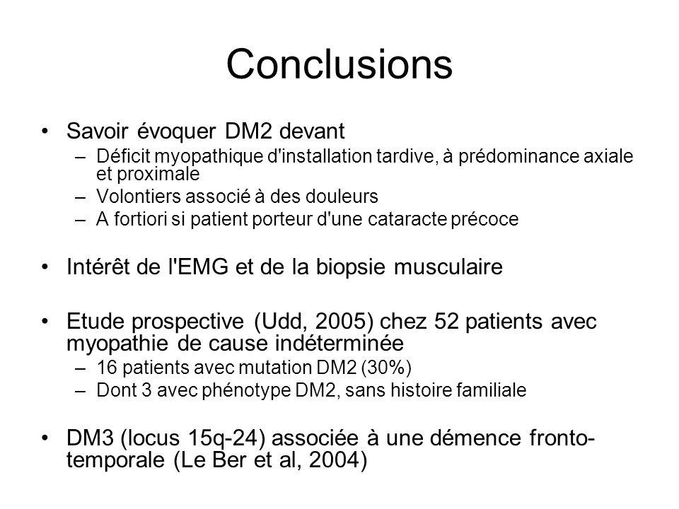Conclusions Savoir évoquer DM2 devant –Déficit myopathique d'installation tardive, à prédominance axiale et proximale –Volontiers associé à des douleu