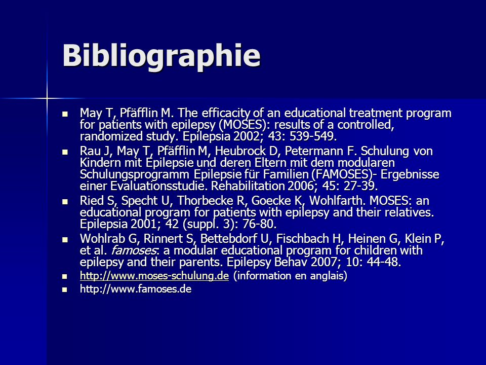 Bibliographie May T, Pfäfflin M. The efficacity of an educational treatment program for patients with epilepsy (MOSES): results of a controlled, rando