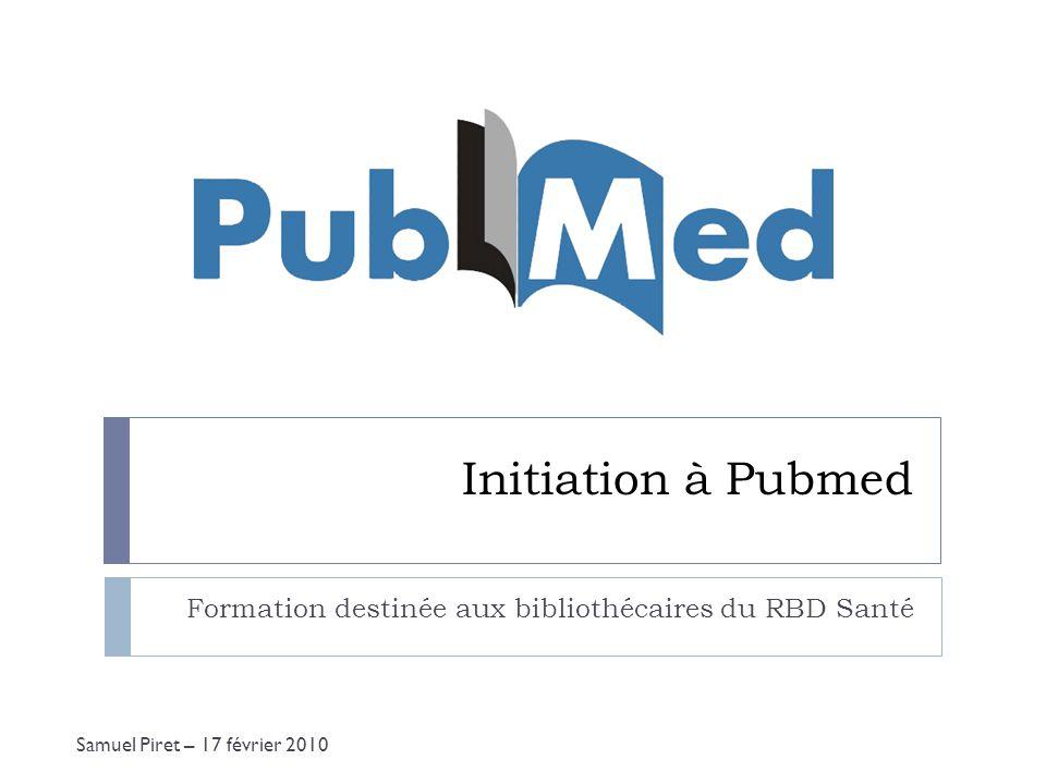 Initiation à Pubmed Formation destinée aux bibliothécaires du RBD Santé Samuel Piret – 17 février 2010