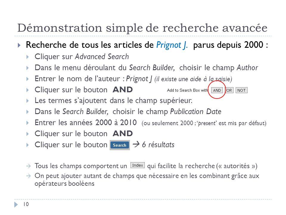 Démonstration simple de recherche avancée 10 Recherche de tous les articles de Prignot J. parus depuis 2000 : Cliquer sur Advanced Search Dans le menu