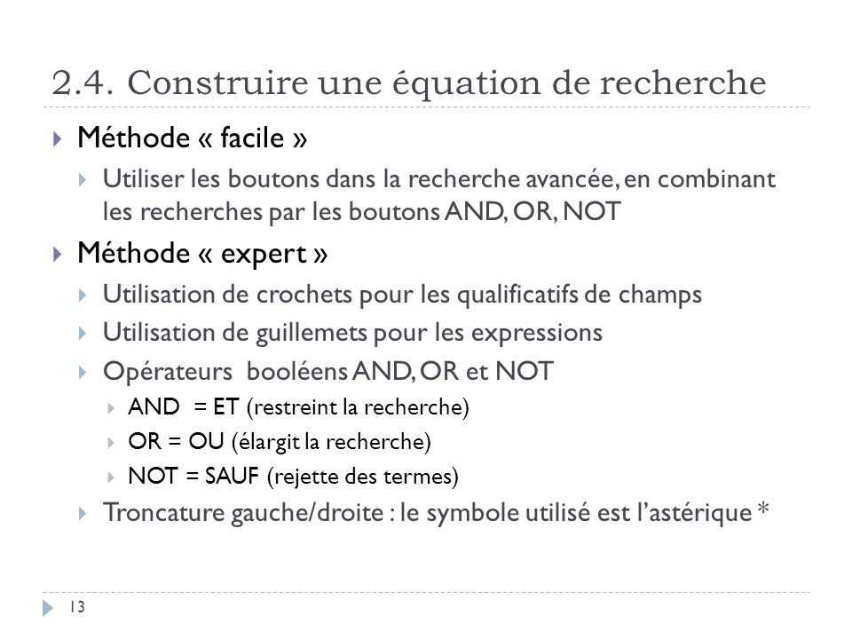 2.4. Construire une équation de recherche 13 Méthode « facile » Utiliser les boutons dans la recherche avancée, en combinant les recherches par les bo