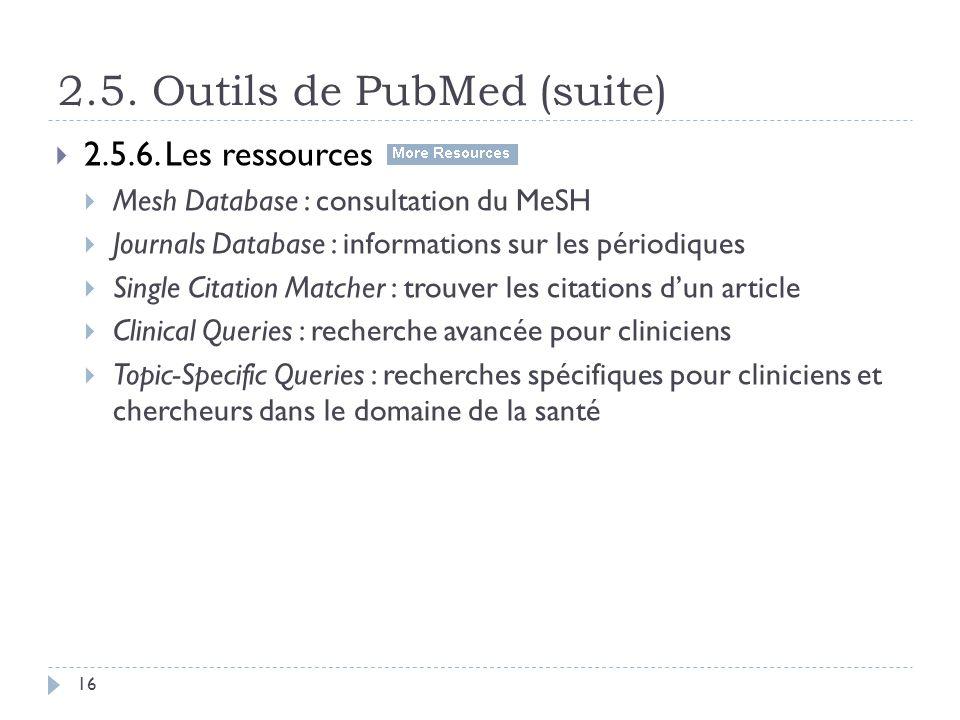 2.5. Outils de PubMed (suite) 16 2.5.6. Les ressources Mesh Database : consultation du MeSH Journals Database : informations sur les périodiques Singl