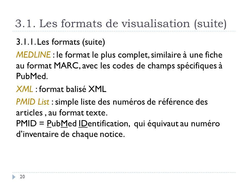 3.1. Les formats de visualisation (suite) 20 3.1.1. Les formats (suite) MEDLINE : le format le plus complet, similaire à une fiche au format MARC, ave