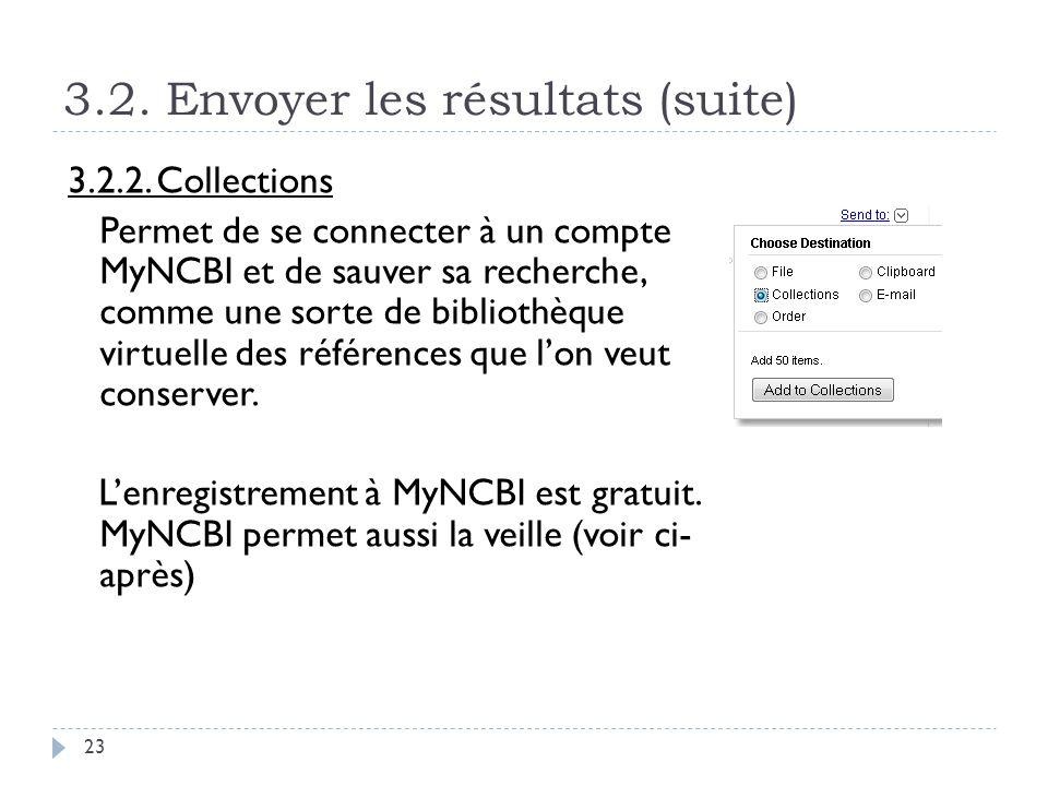 3.2. Envoyer les résultats (suite) 23 3.2.2. Collections Permet de se connecter à un compte MyNCBI et de sauver sa recherche, comme une sorte de bibli