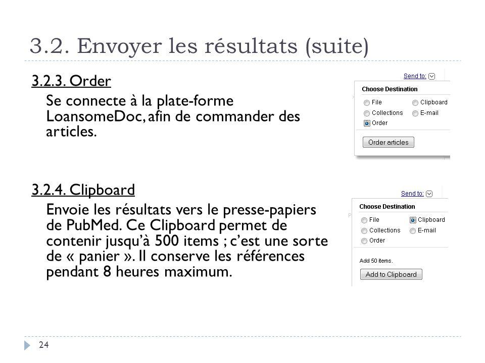 3.2. Envoyer les résultats (suite) 24 3.2.3. Order Se connecte à la plate-forme LoansomeDoc, afin de commander des articles. 3.2.4. Clipboard Envoie l