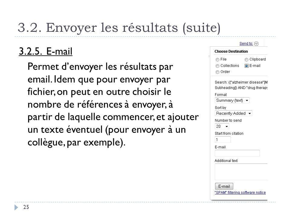 3.2. Envoyer les résultats (suite) 25 3.2.5. E-mail Permet denvoyer les résultats par email. Idem que pour envoyer par fichier, on peut en outre chois