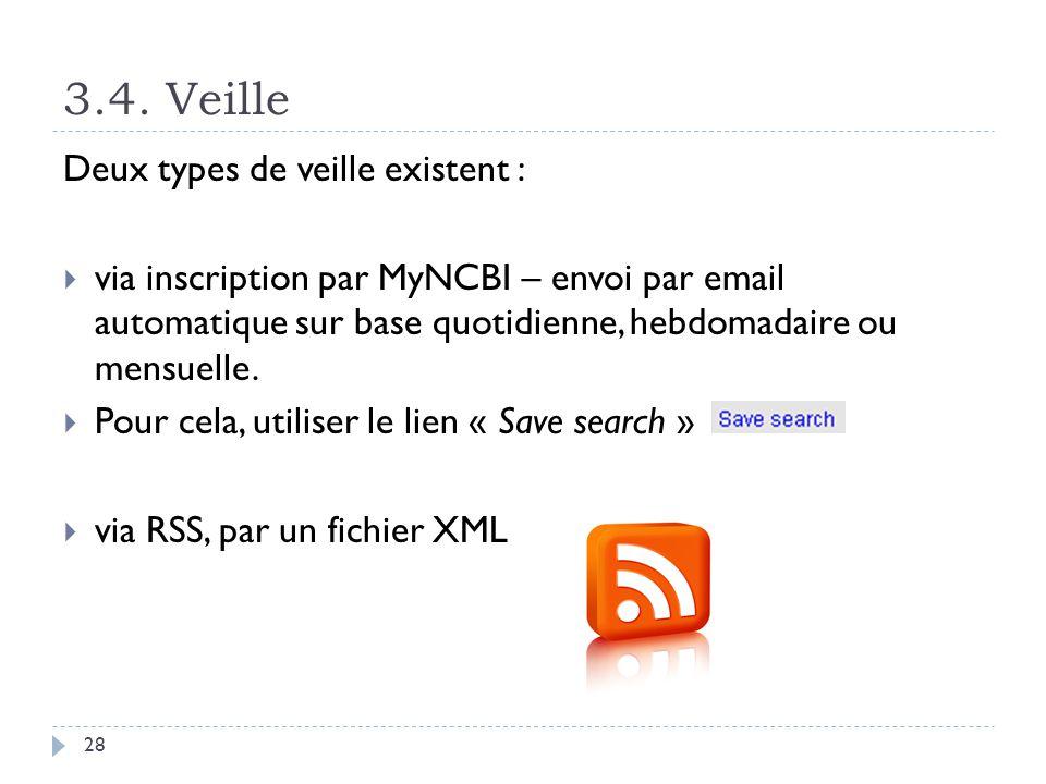 3.4. Veille 28 Deux types de veille existent : via inscription par MyNCBI – envoi par email automatique sur base quotidienne, hebdomadaire ou mensuell