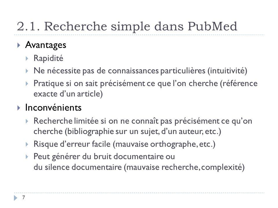 2.1. Recherche simple dans PubMed 7 Avantages Rapidité Ne nécessite pas de connaissances particulières (intuitivité) Pratique si on sait précisément c
