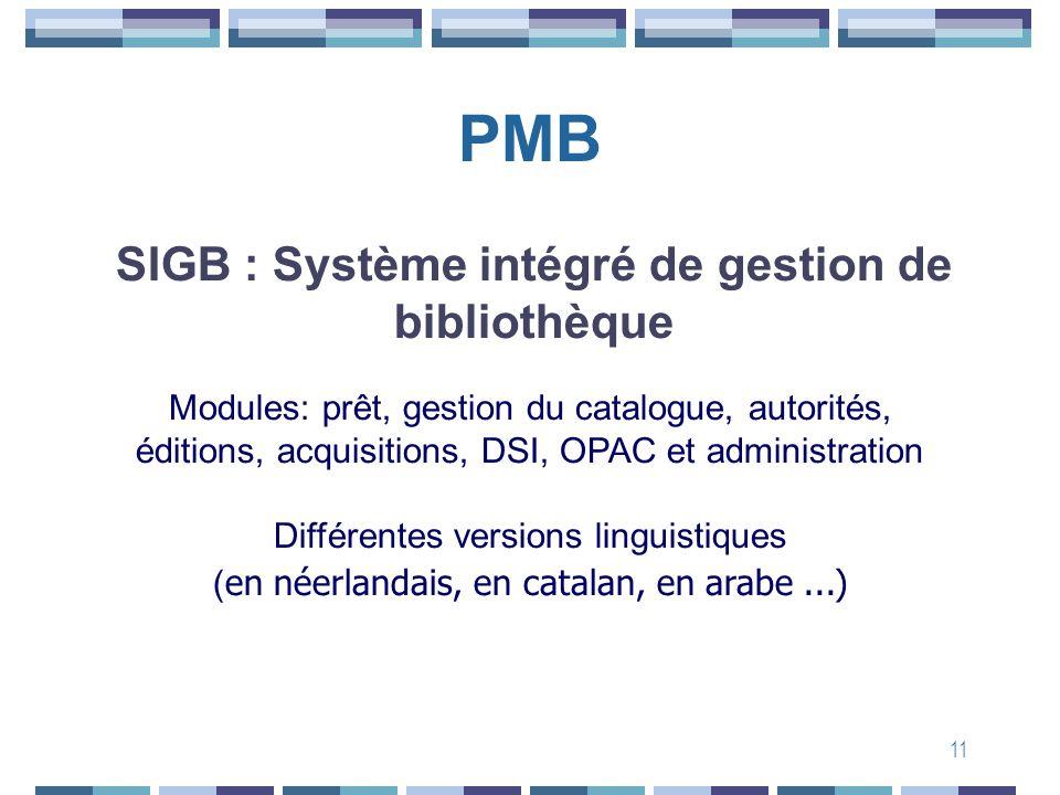 11 PMB Mailing list Forum SIGB : Système intégré de gestion de bibliothèque Différentes versions linguistiques ( en néerlandais, en catalan, en arabe.