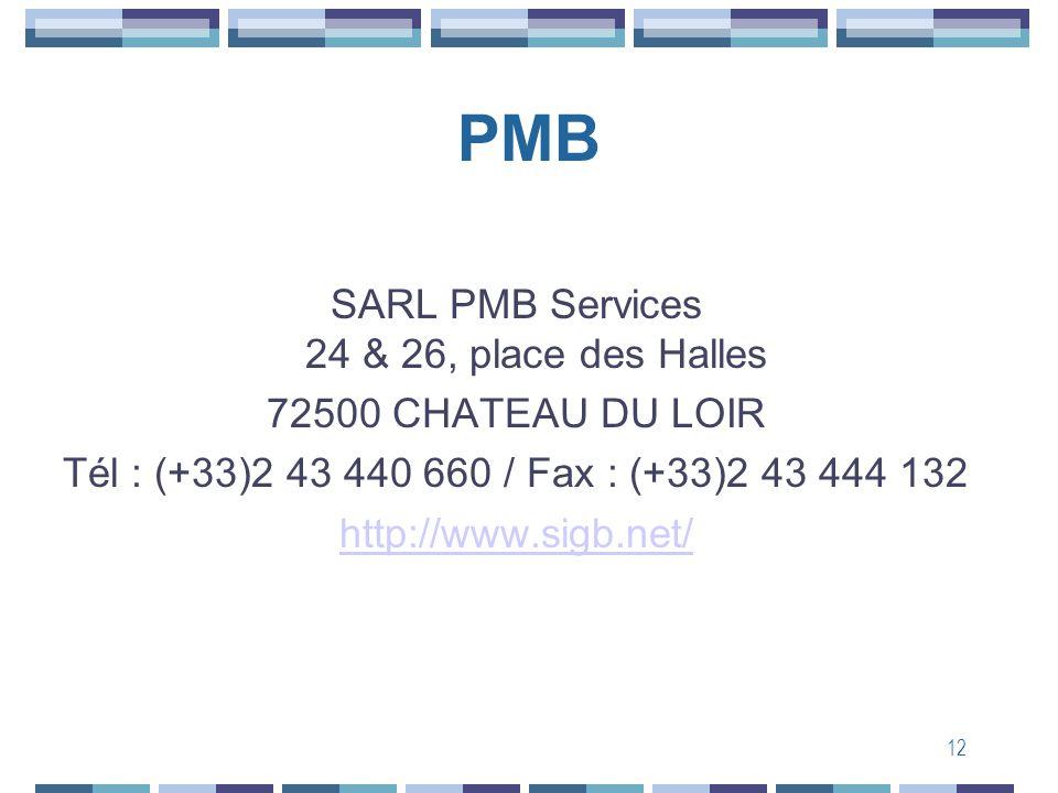 12 PMB SARL PMB Services 24 & 26, place des Halles 72500 CHATEAU DU LOIR Tél : (+33)2 43 440 660 / Fax : (+33)2 43 444 132 http://www.sigb.net/