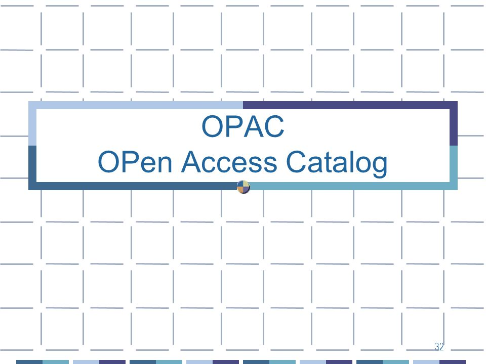 32 OPAC OPen Access Catalog