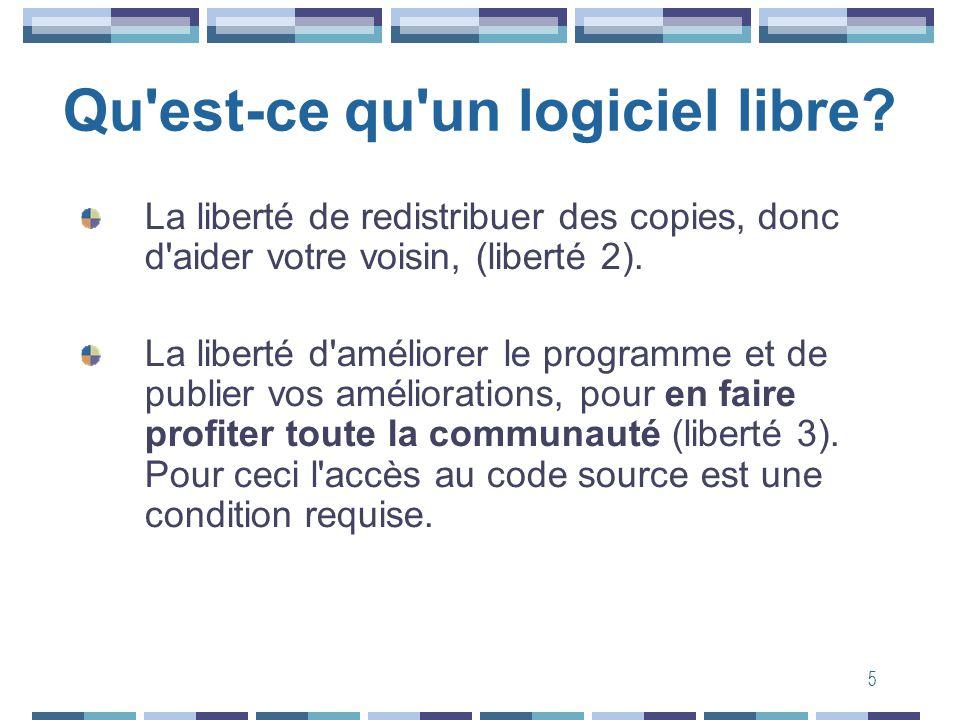 5 Qu'est-ce qu'un logiciel libre? La liberté de redistribuer des copies, donc d'aider votre voisin, (liberté 2). La liberté d'améliorer le programme e