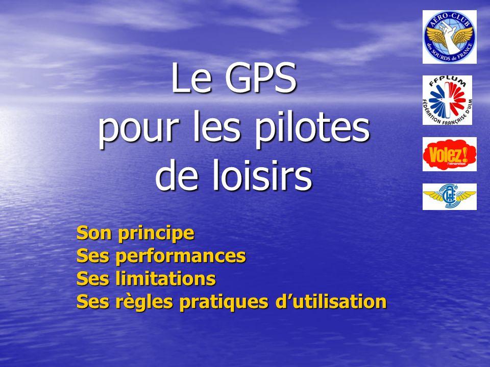 Le GPS pour les pilotes de loisirs Son principe Ses performances Ses limitations Ses règles pratiques dutilisation