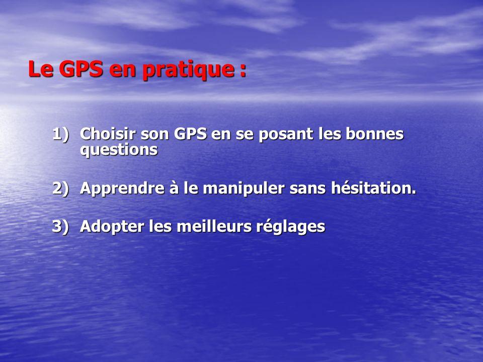 Le GPS en pratique : 1)Choisir son GPS en se posant les bonnes questions 2)Apprendre à le manipuler sans hésitation.