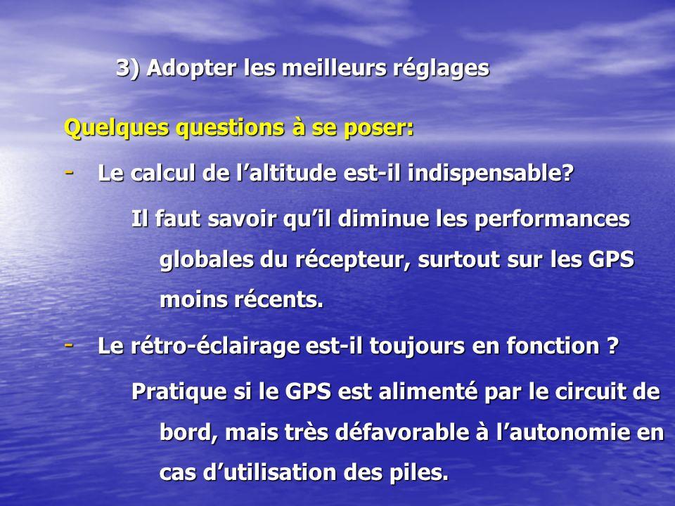 3) Adopter les meilleurs réglages 3) Adopter les meilleurs réglages Quelques questions à se poser: - Le calcul de laltitude est-il indispensable.