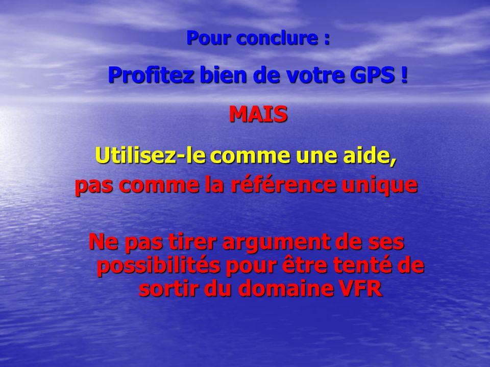 Pour conclure : Profitez bien de votre GPS .