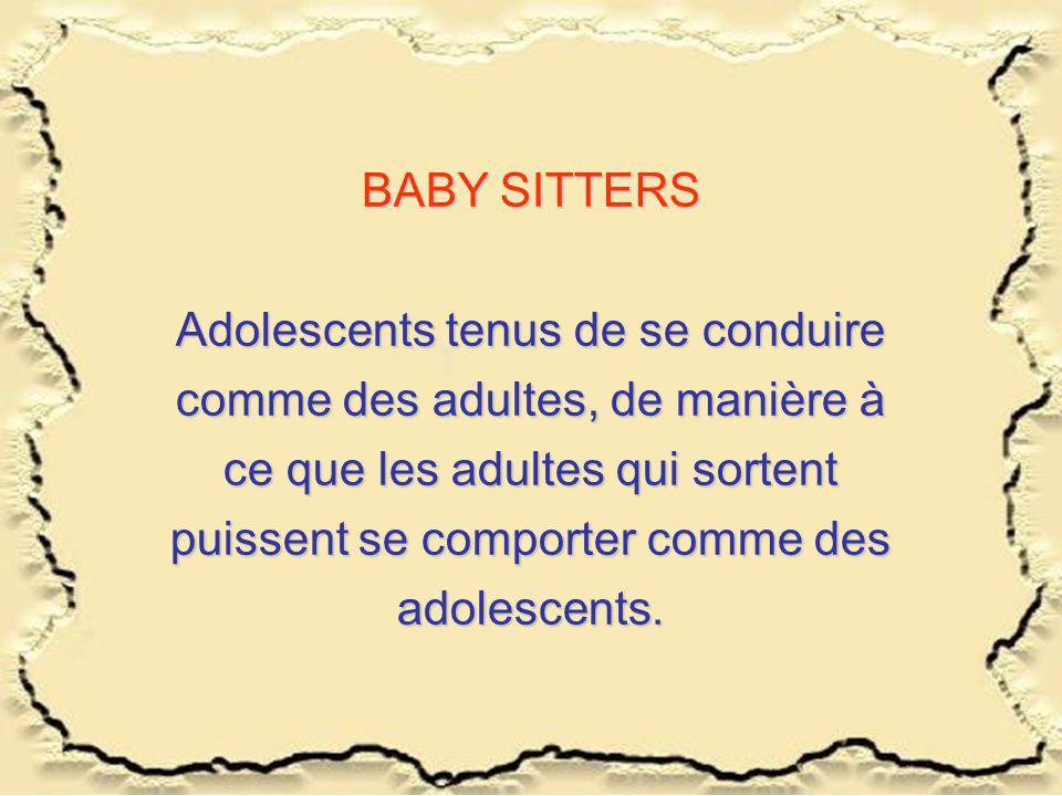 BABY SITTERS Adolescents tenus de se conduire comme des adultes, de manière à ce que les adultes qui sortent puissent se comporter comme des adolescents.