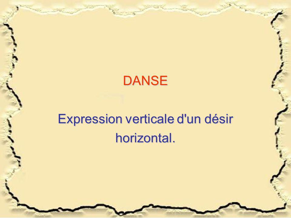 DANSE Expression verticale d'un désir horizontal.