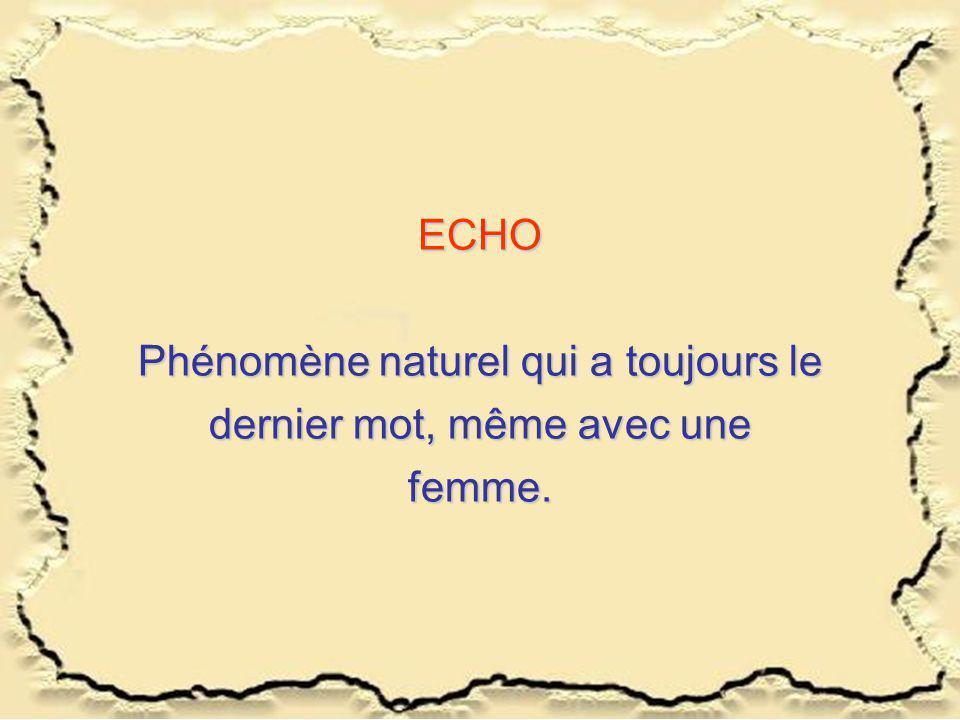 ECHO Phénomène naturel qui a toujours le dernier mot, même avec une femme.
