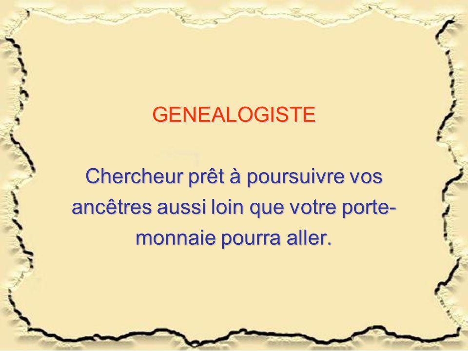GENEALOGISTE Chercheur prêt à poursuivre vos ancêtres aussi loin que votre porte- monnaie pourra aller.