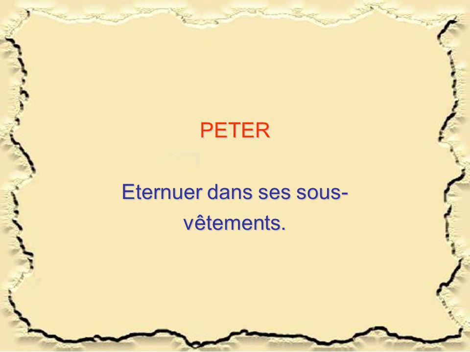 PETER Eternuer dans ses sous- vêtements.