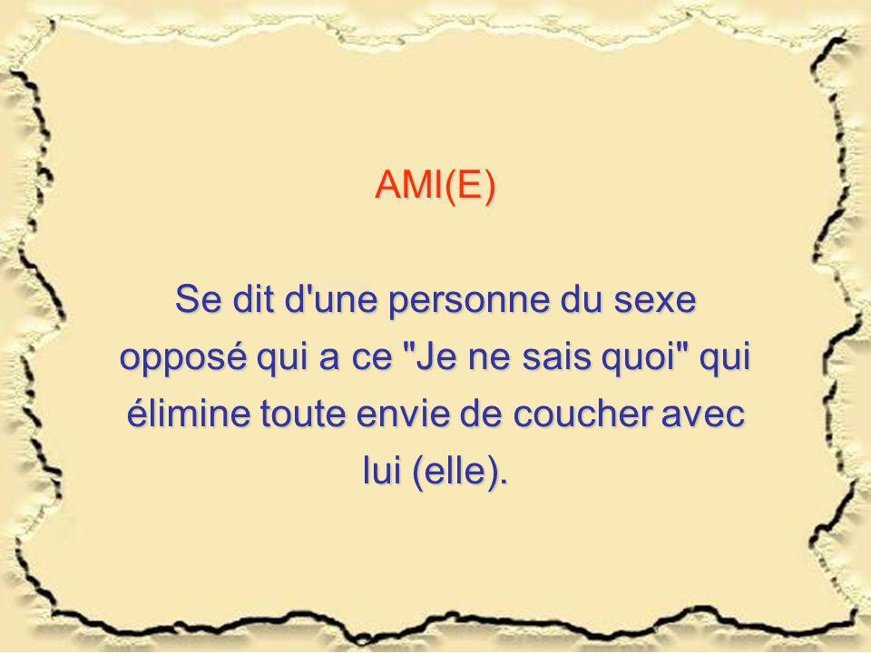 AMI(E) Se dit d'une personne du sexe opposé qui a ce
