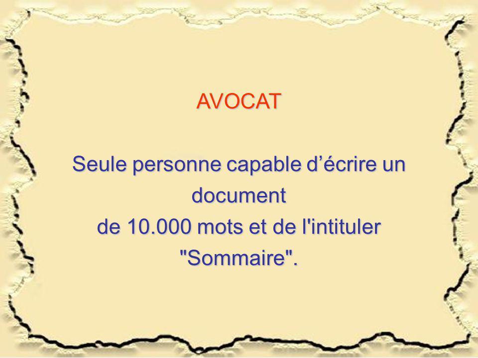 AVOCAT Seule personne capable décrire un document de 10.000 mots et de l intituler Sommaire .