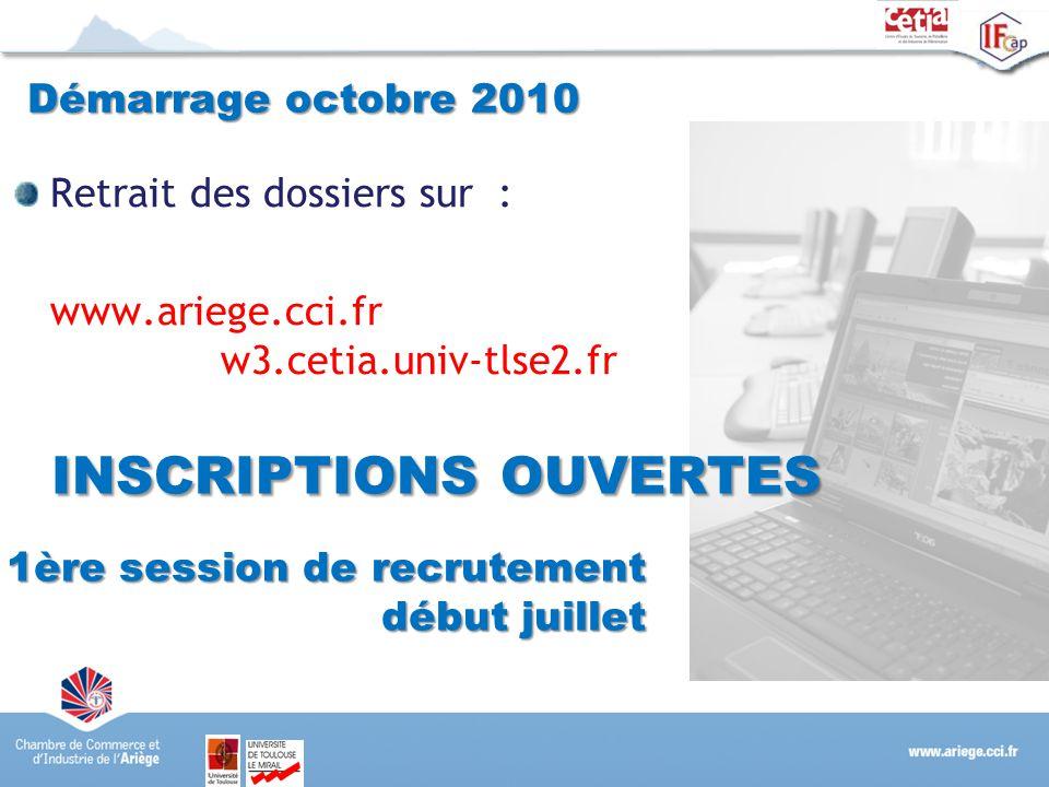 Démarrage octobre 2010 Retrait des dossiers sur : www.ariege.cci.fr w3.cetia.univ-tlse2.fr 1ère session de recrutement début juillet