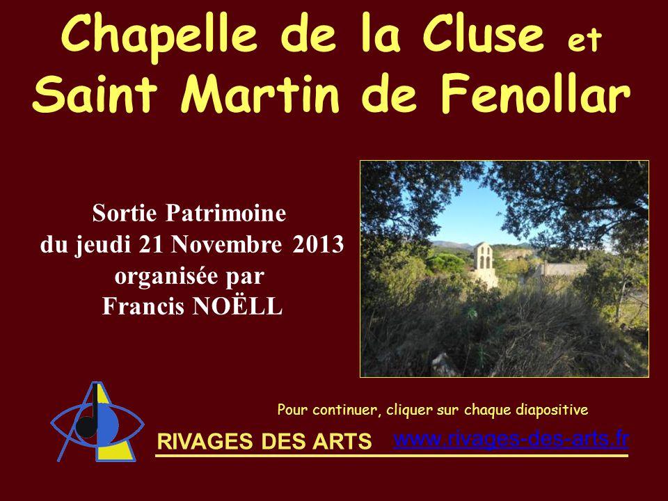 RIVAGES DES ARTS Chapelle de la Cluse et Saint Martin de Fenollar Pour continuer, cliquer sur chaque diapositive Sortie Patrimoine du jeudi 21 Novembr