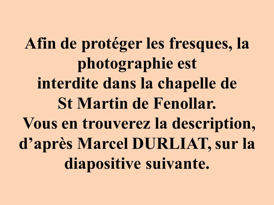 Afin de protéger les fresques, la photographie est interdite dans la chapelle de St Martin de Fenollar. Vous en trouverez la description, daprès Marce